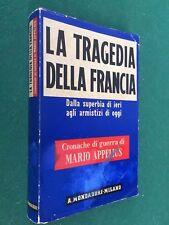 Mario APPELIUS - LA TRAGEDIA DELLA FRANCIA cronache Guerra Mondadori (1° E 1940)