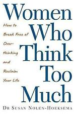 Women Who Think Too Much: How to Break Free of Overthinking and Reclaim Your Lif