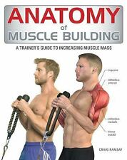 Anatomy of Muscle Building: A Trainer's Guide to Increasing Muscle Mass, Ramsay,