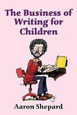 The Business of Writing for Children: An Award-Winning Author's Tips on Writing