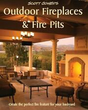 Scott Cohen's Outdoor Fireplaces and Fire Pits: Create the perfect fire feature