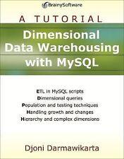 Dimensional Data Warehousing with MySql by Darmawikarta, Djoni
