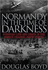 Normandie in die Zeit der Dunkelheit: Leben und Tod in der französischen Kanal