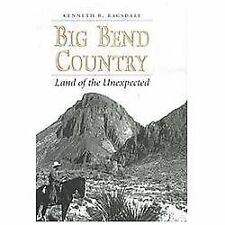 Big Bend Country: Land Of The Unexpected (centennial Series Of The Associatio...