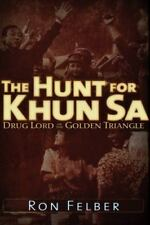 The Hunt for Khun Sa: Drug Lord of the Golden Triangle Felber, Ron Paperback