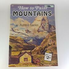 # 166 How to Paint Mountains by Alfred Wands  Published by Walter Foster