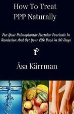 How to Treat PPP Naturally : Put Your Palmoplantar Pustular Psoriasis in Remi...