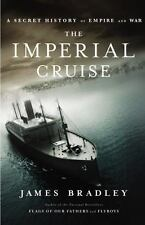 The Imperial Cruise : A Secret History of Empire and War by James Bradley (2009,