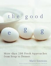 The Good Egg: More Than 200 Fresh Approaches from Soup to Dessert by Marie Simmo