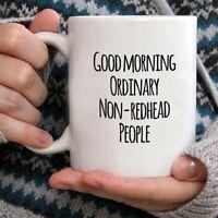 Good Morning Ordinary Non-Redhead People 11oz or 15oz White Coffee Mug