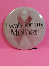 """Breast Cancer Awareness Pin Back Button - 2.25"""" - I WALK FOR MY MOTHER"""