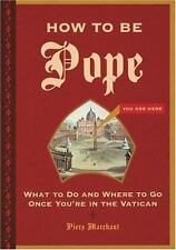 How to Be Pope: What to Do and Where to Go Once You're in the Vatican, Marchant,