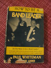 How to be a Band Leader by Whiteman&Lieber c.1948 Illustrated, Nice Scarce Book