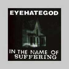 EYEHATEGOD IN THE NAME OF SUFFERING CD NEW