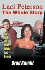 Laci Peterson the Whole Story: Laci, Scott, and Amber's Deadly Love Triangle (Pa