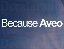 BECAUSE AVEO Novelty Car/Window/Bumper Sticker/Decal - Ideal For Chevrolet