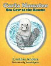 Carla Manatee : Sea Cow to the Rescue by Cynthia Anders (2015, Paperback)