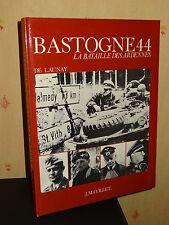 BASTOGNE 44 - LA BATAILLE DES ARDENNES - J. de Launay - 1978