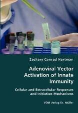 Adenoviral Vector Activation of Innate Immunity by Zachary Conrad Hartman...