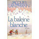 La baleine blanche - JACQUES LANZMANN - 1982 - relié