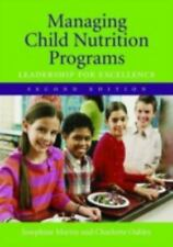 Managing Child Nutrition Programs : Leadership for Excellence by Josephine...