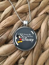 I Will Never Be Too Old Disney Mickey Mouse Glass Pendant Silver Necklace NEW