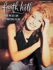 FAITH HILL - TAKE ME AS I AM & IT MATTERS TO ME - 96 PAGE SONGBOOK - 1996