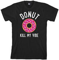 Donut Kill My Vibe Men's T-Shirt Don't Funny Saying Gift