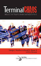 TERMINAL CHAOS: Why U.S. Air Travel Is Broken and How to Fix It (Library of Flig