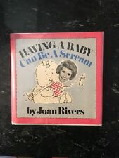 Having A Baby Can Be A Scream by Joan Rivers. INSCRIBED to a friend.
