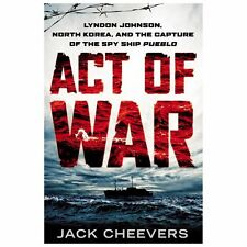 Act of War : Lyndon Johnson, North Korea, and the Capture of the Spy Ship...