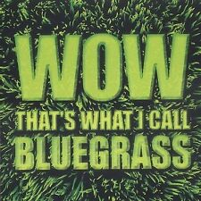 Wow That's What I Call Bluegrass!,  BRAND NEW FREE SHIP USA