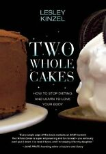Two Whole Cakes: How to Stop Dieting and Learn to Love Your Body by Lesley Kinze