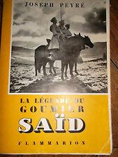 Goumier PEYRÉ LA LÉGENDE DU GOUMIER SAÏD        Flammarion, Paris 1950 - Broché,