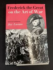 Frederick The Great On The Art Of War By Jay Luvaas 1966 copyright VG