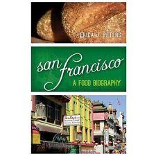 San Francisco: A Food Biography Big City Food Biographies