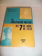 LA SUBLEVACION MILITAR DEL 7 DE ABRIL DE 1928. CARACAS 1978. R R CASTELLANOS