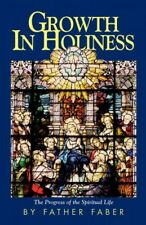 Growth in Holiness : Or the Progress of the Spiritual Life, Paperback by Fabe.