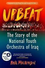 Upbeat: The Story of the National Youth Orchestra of Iraq, Paul MacAlindin, New