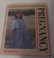 A WEEK BY WEEK GUIDE TO YOUR PREGNANCY  NINA GRUNFELD