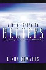 A Brief Guide to Beliefs: Ideas, Theologies, Mysteries, and Movements by...