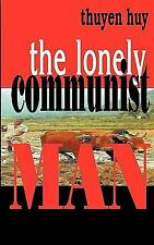 The Lonely Communist Man by Thuyen Huy (2009, Paperback)