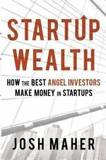 Startup Wealth : How the Best Angel Investors Make Money in Startups: By Mahe...