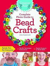 Creative Kids Complete Photo Guide to Bead Crafts: Family Fun For Everyone Terri