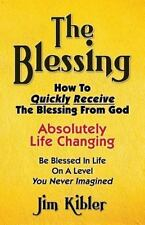 The Blessing : How to Quickly Receive the Blessing from God by Jim Kibler...