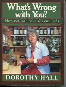 What's Wrong with You. Dorothy Hall pb vgc 200pages Natural Therapies,allergies