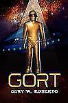 Gort: By Gary W. Roberto
