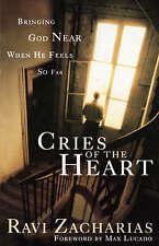 Cries of the Heart: Bringing God near When He Feels So Far by Ravi Zacharias...
