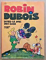 Robin DUBOIS DITES-LE AVEC Des GAGS EO 1977 / De Groot Turk Univers Tintin TBE