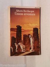 UMANA AVVENTURA Alberto Bevilacqua Garzanti 1979 Romanzo Narrativa Racconto di e